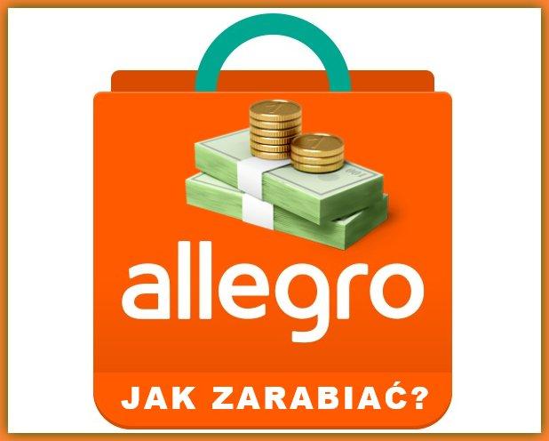 Jak Zarabiac Na Allegro W 2021 Roku Praktyczny Poradnik